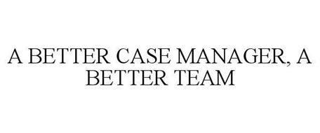 A BETTER CASE MANAGER, A BETTER TEAM