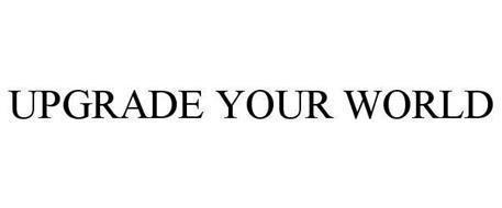 UPGRADE YOUR WORLD