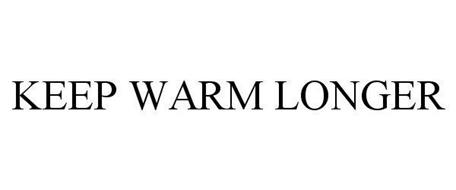 KEEP WARM LONGER