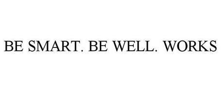 BE SMART. BE WELL. WORKS