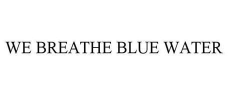 WE BREATHE BLUE WATER