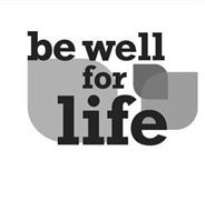 BE WELL FOR LIFE