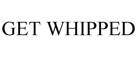 GET WHIPPED