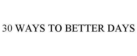 30 WAYS TO BETTER DAYS