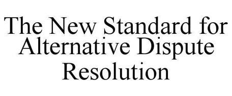 THE NEW STANDARD FOR ALTERNATIVE DISPUTE RESOLUTION