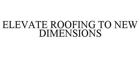 ELEVATE ROOFING TO NEW DIMENSIONS