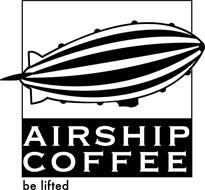 AIRSHIP COFFEE BE LIFTED