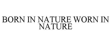 BORN IN NATURE WORN IN NATURE
