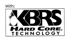 WITH: KBRS HARD CORE. TECHNOLOGY