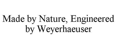 MADE BY NATURE, ENGINEERED BY WEYERHAEUSER
