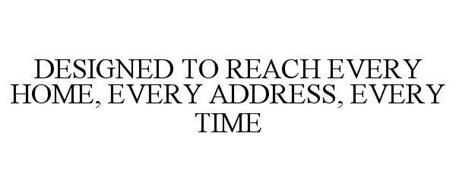 DESIGNED TO REACH EVERY HOME, EVERY ADDRESS, EVERY TIME