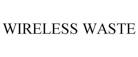 WIRELESS WASTE