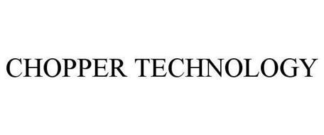 CHOPPER TECHNOLOGY