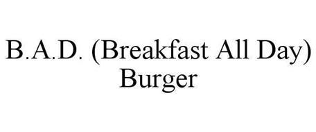 B.A.D. (BREAKFAST ALL DAY) BURGER