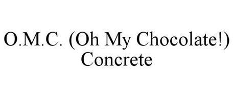 O.M.C. (OH MY CHOCOLATE!) CONCRETE