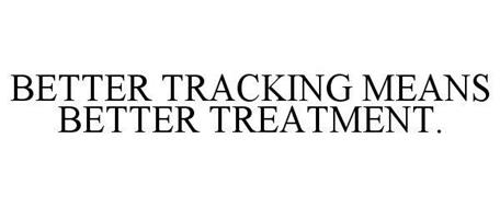 BETTER TRACKING MEANS BETTER TREATMENT.