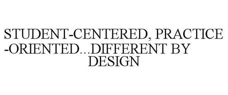 STUDENT-CENTERED, PRACTICE-ORIENTED...DIFFERENT BY DESIGN