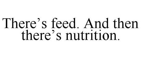 THERE'S FEED. AND THEN THERE'S NUTRITION.