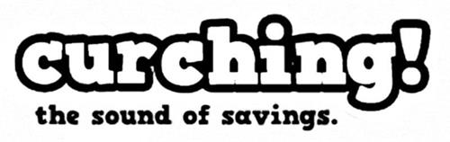 CURCHING! THE SOUND OF SAVINGS.