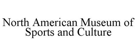 NORTH AMERICAN MUSEUM OF SPORTS AND CULTURE
