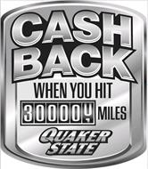 CASH BACK WHEN YOU HIT 300000 MILES QUAKER STATE