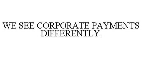WE SEE CORPORATE PAYMENTS DIFFERENTLY.