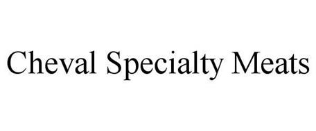 CHEVAL SPECIALTY MEATS