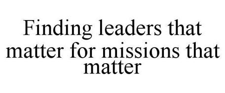 FINDING LEADERS THAT MATTER FOR MISSIONS THAT MATTER