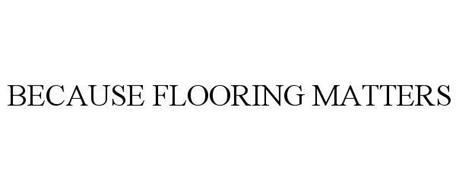 BECAUSE FLOORING MATTERS