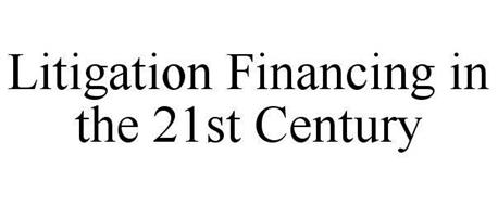 LITIGATION FINANCING IN THE 21ST CENTURY