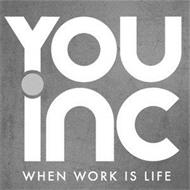 YOU.INC WHEN WORK IS LIFE