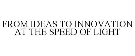 FROM IDEAS TO INNOVATION AT THE SPEED OF LIGHT