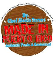 FLAVORS FROM ALL ISLAND OF PUERTO RICO, OUR CULTURE, OUR TASTE, OUR P.R. BY: CHEF ALEXIS TORRESS MADE IN PUERTO RICO AUTHENTIC FONDA & RESTAURANT