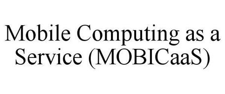 MOBILE COMPUTING AS A SERVICE (MOBICAAS)
