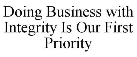 DOING BUSINESS WITH INTEGRITY IS OUR FIRST PRIORITY