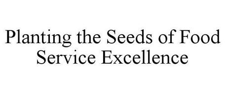 PLANTING THE SEEDS OF FOOD SERVICE EXCELLENCE