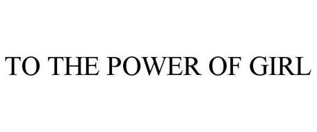 TO THE POWER OF GIRL