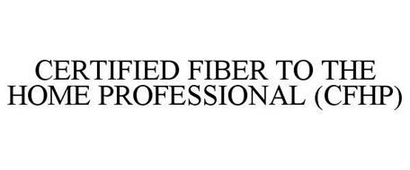 CERTIFIED FIBER TO THE HOME PROFESSIONAL (CFHP)
