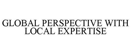 GLOBAL PERSPECTIVE WITH LOCAL EXPERTISE