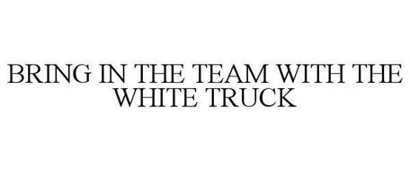 BRING IN THE TEAM WITH THE WHITE TRUCK