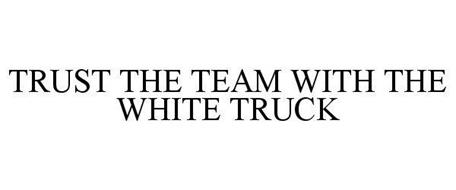 TRUST THE TEAM WITH THE WHITE TRUCK