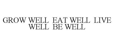 GROW WELL EAT WELL LIVE WELL BE WELL