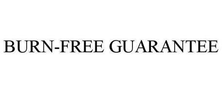 BURN FREE GUARANTEED
