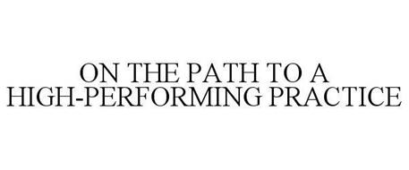 ON THE PATH TO A HIGH-PERFORMING PRACTICE