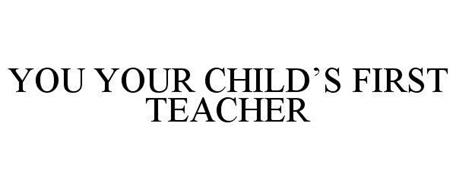 YOU YOUR CHILD'S FIRST TEACHER