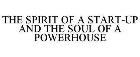 THE SPIRIT OF A START-UP AND THE SOUL OF A POWERHOUSE