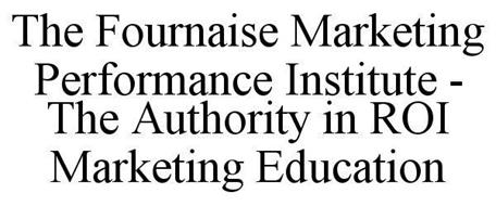 THE FOURNAISE MARKETING PERFORMANCE INSTITUTE - THE AUTHORITY IN ROI MARKETING EDUCATION