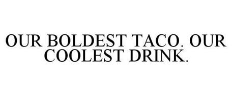 OUR BOLDEST TACO. OUR COOLEST DRINK.
