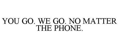 YOU GO. WE GO. NO MATTER THE PHONE.