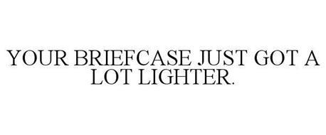YOUR BRIEFCASE JUST GOT A LOT LIGHTER.